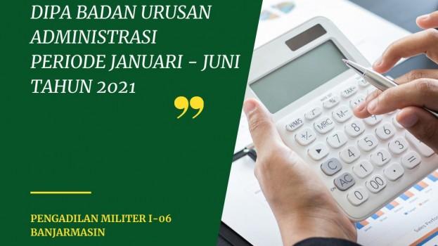 REALISASI ANGGARAN DIPA BADAN URUSAN ADMINISTRASI PERIODE JANUARI – JUNI 2021